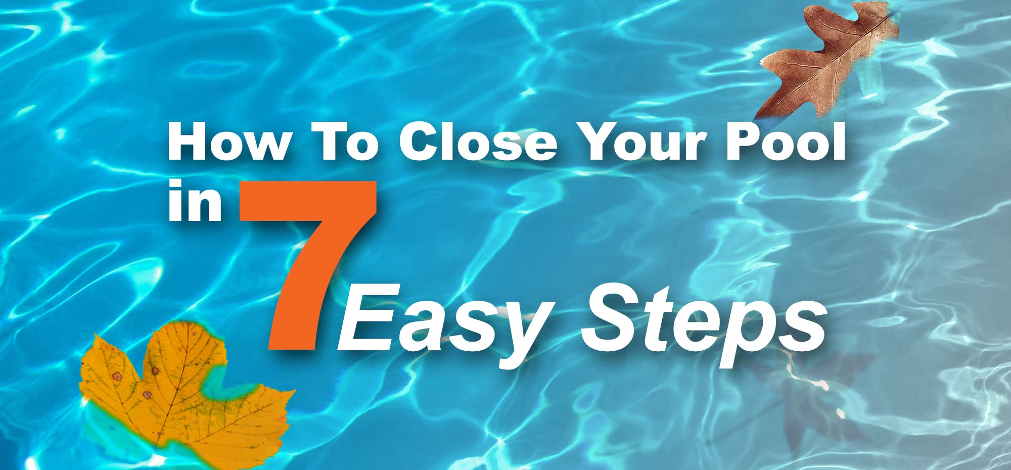 How to Close Your Pool in 7 Easy Steps